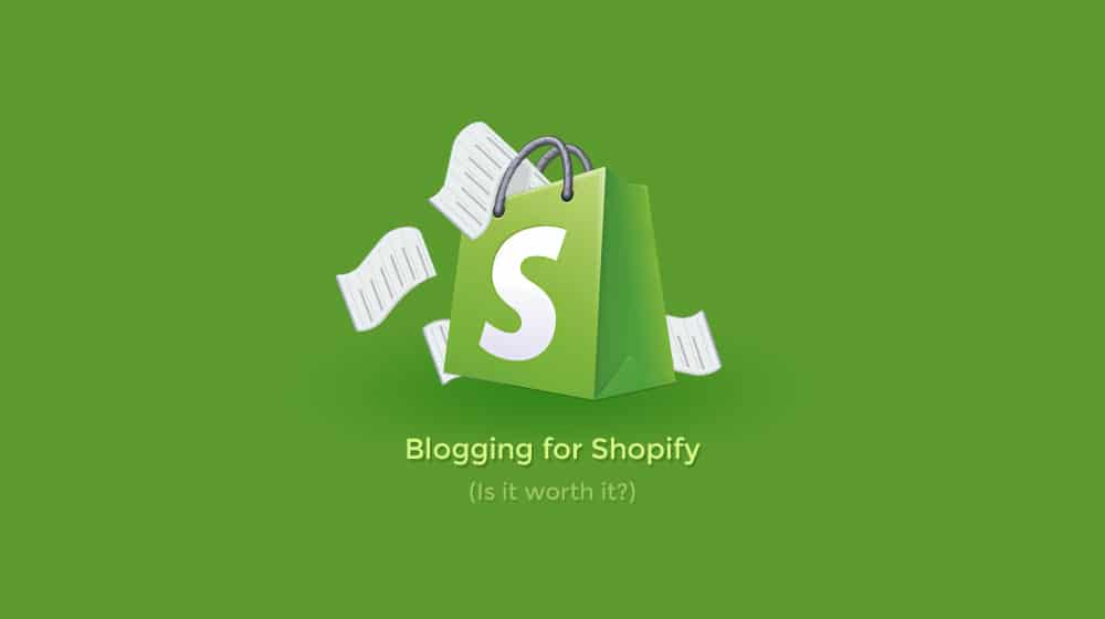 Is Blogging for Shopify Worth It