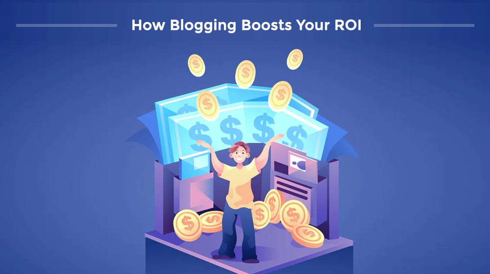 How Blogging Boosts ROI